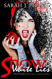 Snow White Lies - Twisted Fairytale Confessions Collection ebook by Sarah J. Pepper