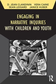 Engaging in Narrative Inquiries with Children and Youth ebook by Jean Clandinin,Vera Caine,Sean Lessard,Janice Huber