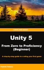 Unity 5 From Zero to Proficiency (Beginner): A step-by-step guide to coding your first game with Unity ebook by Patrick Felicia