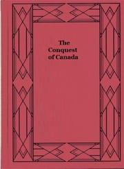 The Conquest of Canada, Vol. 1 ebook by George Warburton