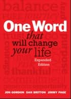 One Word That Will Change Your Life, Expanded Edition ebook by Jon Gordon, Dan Britton, Jimmy Page