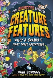 The Monster Book of Creature Features - Wiley & Grampa's First Three Adventures ebook by Kirk Scroggs
