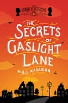 The Secrets of Gaslight Lane: The Gower Street Detective: Book 4 (Gower Street Detectives) ebook by M. R. C. Kasasian
