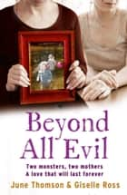 Beyond All Evil: Two monsters, two mothers, a love that will last forever ebook by June Thomson, Giselle Ross, Marion Scott,...