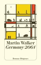 Germany 2064 - Ein Zukunftsthriller ebook by Martin Walker, Michael Windgassen