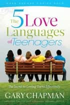 Five Love Languages Of Teenagers New Edition, The: The Secret To Loving Teens Effectively ebook by Gary Chapman