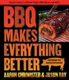 BBQ Makes Everything Better ebook by Jason Day, Aaron Chronister
