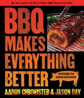 BBQ Makes Everything Better ebook by Jason Day,Aaron Chronister