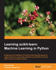 Learning scikit-learn: Machine Learning in Python ebook by Raúl Garreta,Guillermo Moncecchi