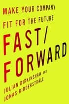 Fast/Forward - Make Your Company Fit for the Future ebook by Julian Birkinshaw, Jonas Ridderstråle