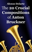 The 20 Crucial Compositions of Anton Bruckner