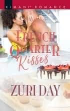 French Quarter Kisses (Mills & Boon Kimani) (Love in the Big Easy, Book 1) ebook by Zuri Day