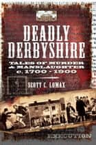 Deadly Derbyshire ebook by Scott C. Lomax