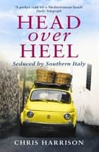 Head Over Heel - Seduced by Southern Italy ebook by