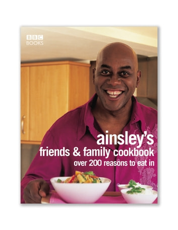 Ainsley Harriott's Friends & Family Cookbook ebook by Ainsley Harriott