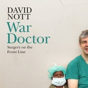 War Doctor - Surgery on the Front Line audiobook by David Nott