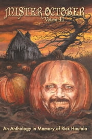 Mister October, Volume II - An Anthology in Memory of Rick Hautala ebook by Golden, Christopher