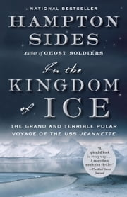 In the Kingdom of Ice - The Grand and Terrible Polar Voyage of the USS Jeannette ebook by Hampton Sides