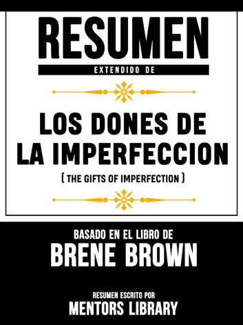 Resumen Extendido De Los Dones De La Imperfeccion (The Gifts Of Imperfection) - Basado En El Libro De Brene Brown ebook by Mentors Library