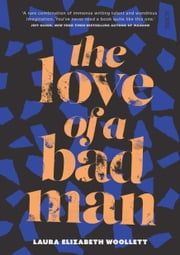 The Love of a Bad Man ebook by Laura Elizabeth Woollett
