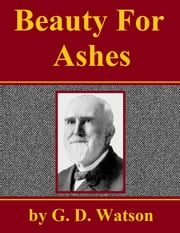 Beauty for Ashes ebook by G. D. Watson