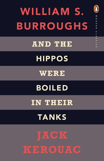 And the Hippos Were Boiled in Their Tanks - The Inspiration for Kill Your Darlings eBook by Jack Kerouac,William S. Burroughs