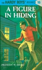 Hardy Boys 16: A Figure in Hiding ebook by