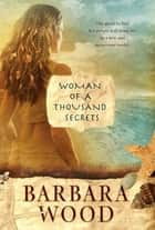 Woman of a Thousand Secrets ebook by Barbara Wood