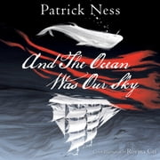 And The Ocean Was Our Sky audiobook by Patrick Ness