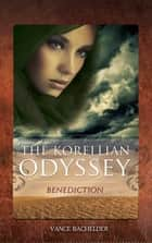 The Korellian Odyssey - Benediction ebook by Vance Bachelder