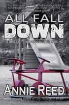 All Fall Down ebook by Annie Reed