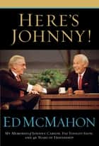 Here's Johnny! - My Memories of Johnny Carson, The Tonight Show, and 46 Years of Friendship ebook by Ed McMahon