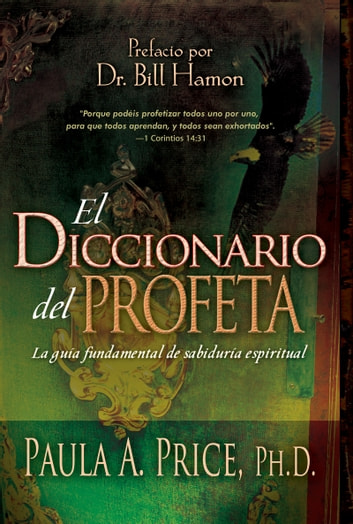 El diccionario del profeta - La guía fundamental de sabiduría espiritual ebook by Paula A. Price, Ph.D,Bill Hamon