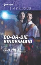 Do-or-Die Bridesmaid ebook by Julie Miller