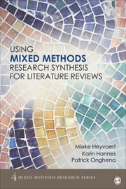 Using Mixed Methods Research Synthesis for Literature Reviews - The Mixed Methods Research Synthesis Approach ebook by Mieke Heyvaert,Karin Hannes,Patrick Onghena