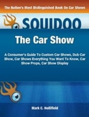 The Car Show - A Consumer's Guide To Custom Car Shows, Dub Car Show, Car Shows Everything You Want To Know, Car Show Props, Car Show Display ebook by Mark C. Hollifield