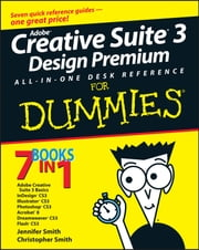 Adobe Creative Suite 3 Design Premium All-in-One Desk Reference For Dummies ebook by Jennifer Smith,Christopher Smith