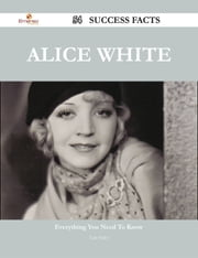 Alice White 54 Success Facts - Everything you need to know about Alice White ebook by Luis Foley