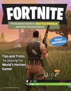 Fortnite - The Essential Guide to Battle Royale and Other Survival Games ebook by Triumph Books