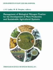 Management of Biological Nitrogen Fixation for the Development of More Productive and Sustainable Agricultural Systems - Extended versions of papers presented at the Symposium on Biological Nitrogen Fixation for Sustainable Agriculture at the 15th Congress of Soil, Acapulco, Mexico, 1994 ebook by Ladha