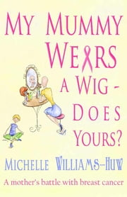 My Mummy Wears a Wig - Does Yours? ebook by Michelle Williams-Huw