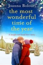 The Most Wonderful Time of the Year - A Laugh-Out-Loud Story Straight Out Of A Rom Com! ebook by Joanna Bolouri