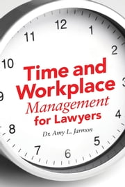 Time and Workplace Management for Lawyers ebook by Dr. Amy Jarmon