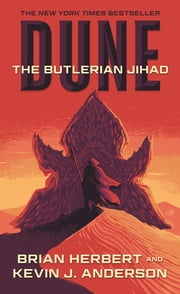 Dune: The Butlerian Jihad - Book One of the Legends of Dune Trilogy ebook by Brian Herbert, Kevin J. Anderson