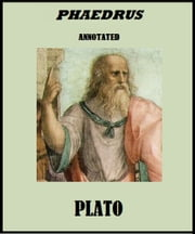 Phaedrus (Annotated) ebook by Plato