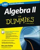 Algebra II: 1,001 Practice Problems For Dummies (+ Free Online Practice) ebook by Mary Jane Sterling