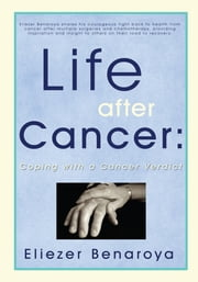 Life After Cancer: - Coping with a Cancer Verdict ebook by Eliezer Benaroya