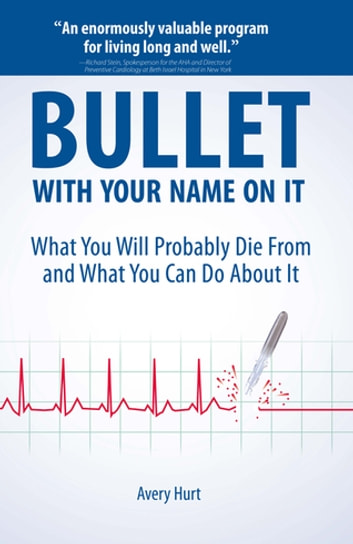 Bullet with Your Name on It - What You'll Probably Die From and What You Can Do About It ebook by Avery Hurt