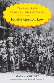 Juliette Gordon Low - The Remarkable Founder of the Girl Scouts ebook by Stacy A. Cordery