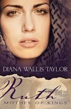 Ruth Mother of Kings ebook by Diana Wallis Taylor